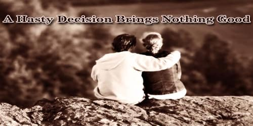 A Hasty Decision Brings Nothing Good