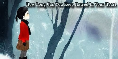 How Long Can You Keep Hatred In Your Heart