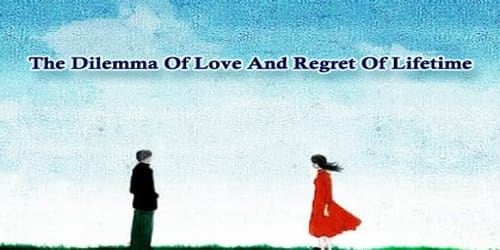 The Dilemma Of Love And Regret Of Lifetime