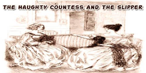 The Haughty Countess And The Slipper