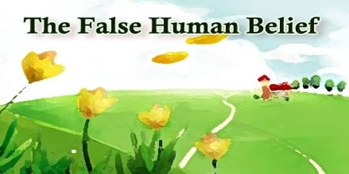 The False Human Belief