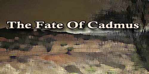 The Fate Of Cadmus