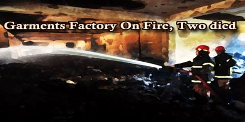 A Report On Garments Factory On Fire, Two died