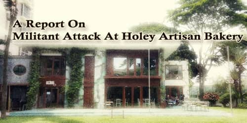 A Report On Militant Attack At Holey Artisan Bakery