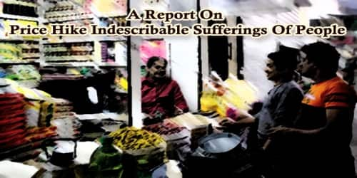 A Report On Price Hike Indescribable Sufferings Of People