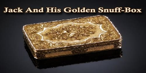 Jack And His Golden Snuff-Box