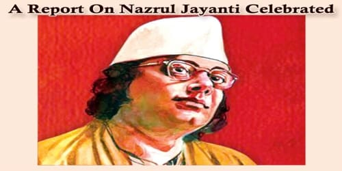 A Report On Nazrul Jayanti Celebrated