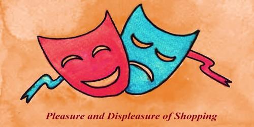 Pleasure and Displeasure of Shopping