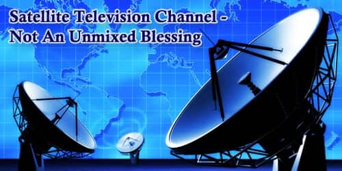 Satellite Television Channel-Not An Unmixed Blessing