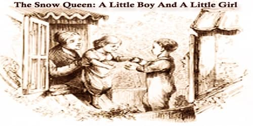 The Snow Queen: A Little Boy And A Little Girl