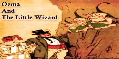Ozma And The Little Wizard