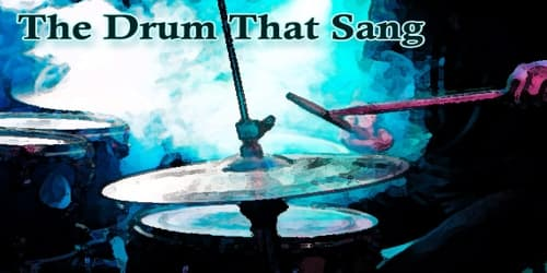 The Drum That Sang