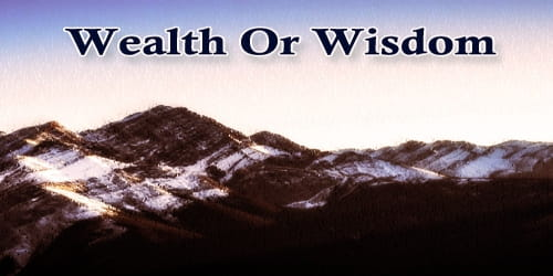 Wealth Or Wisdom