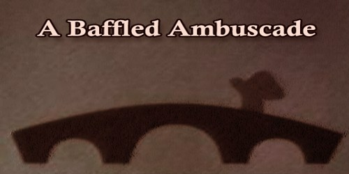 A Baffled Ambuscade