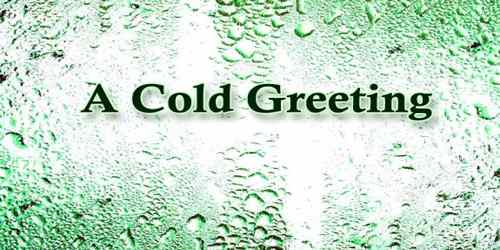 A Cold Greeting