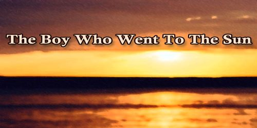 The Boy Who Went To The Sun