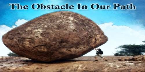 The Obstacle In Our Path
