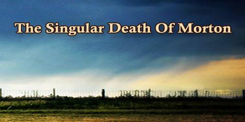 The Singular Death Of Morton