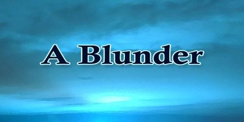 A Blunder