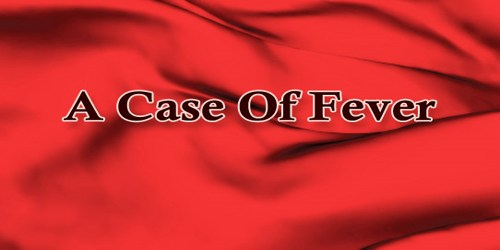 A Case Of Fever