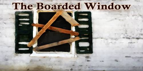 The Boarded Window