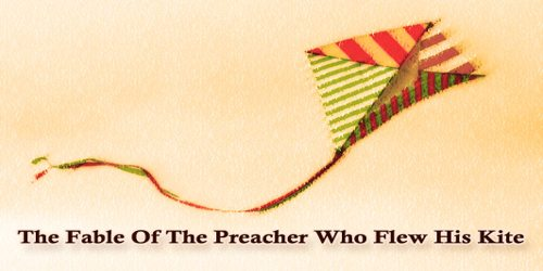 The Fable Of The Preacher Who Flew His Kite