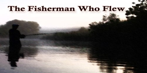 The Fisherman Who Flew