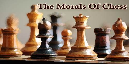 The Morals Of Chess