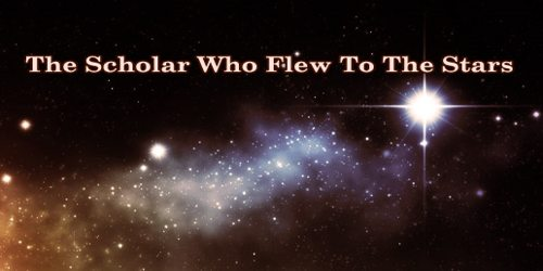 The Scholar Who Flew To The Stars