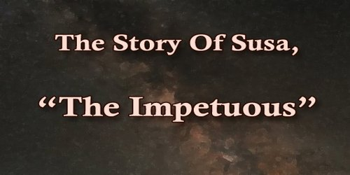 The Story Of Susa, The Impetuous