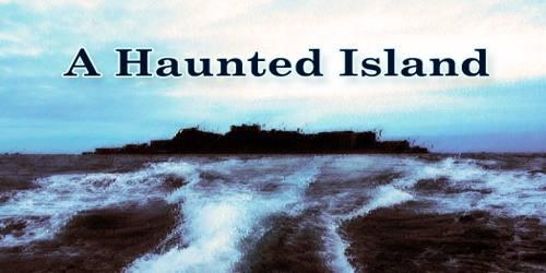 A Haunted Island