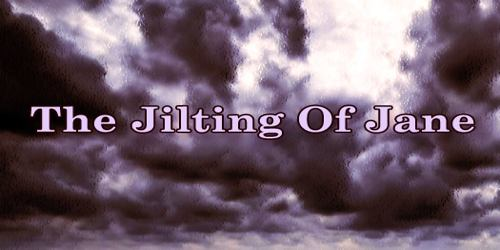 The Jilting Of Jane