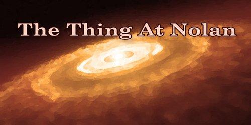 The Thing At Nolan