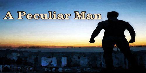 A Peculiar Man