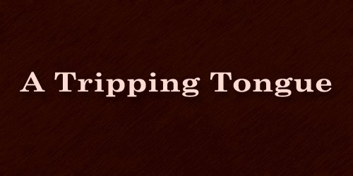 A Tripping Tongue