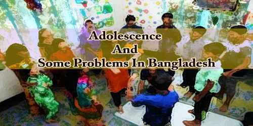 Adolescence And Some Problems In Bangladesh