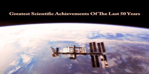 Greatest Scientific Achievements Of The Last 50 Years