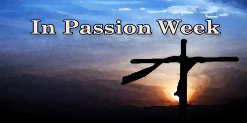 In Passion Week