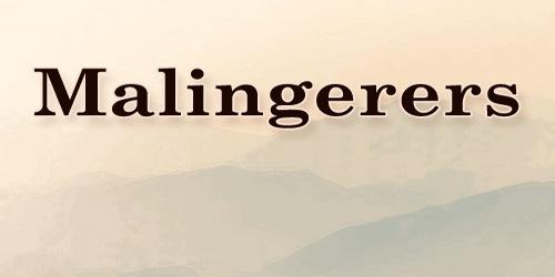 Malingerers