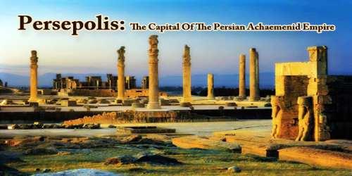 Persepolis: The Capital Of The Persian Achaemenid Empire