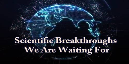 Scientific Breakthroughs We Are Waiting For