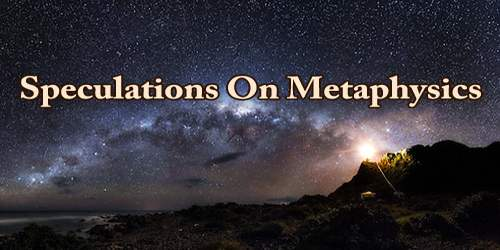 Speculations On Metaphysics