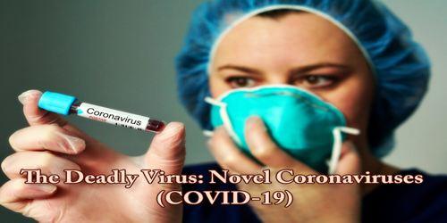 The Deadly Virus: Novel Coronaviruses