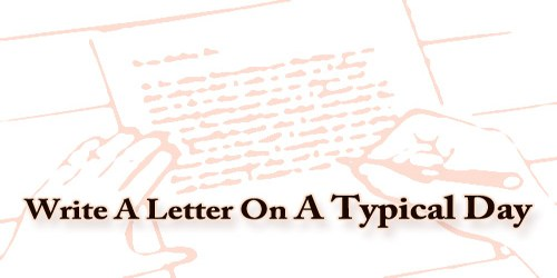 Write A Letter On A Typical Day