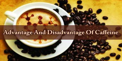 Advantage And Disadvantage Of Caffeine