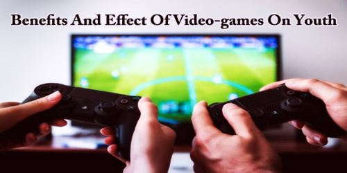 Benefits And Effect Of Video-games On Youth