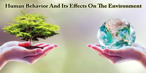 Human Behavior And Its Effects On The Environment