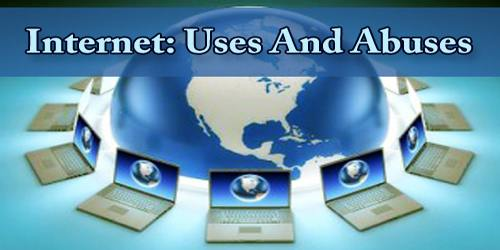 Internet: Uses And Abuses
