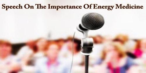 Speech On The Importance Of Energy Medicine