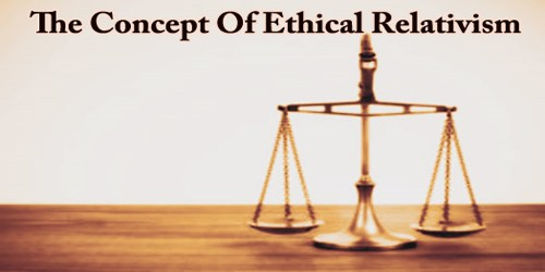 The Concept Of Ethical Relativism